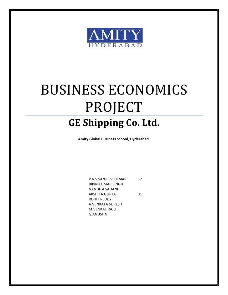 BUSINESS ECONOMICS PROJECTGE Shipping Co. Ltd.Amity Global Business School, Hyderabad.P.V.S.SANJEEV KUMAR57BIPIN KUMAR SIN...