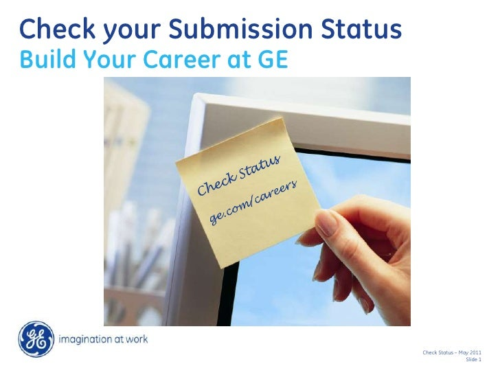 Check your Submission StatusBuild Your Career at GE                               Check Status – May 2011                 ...