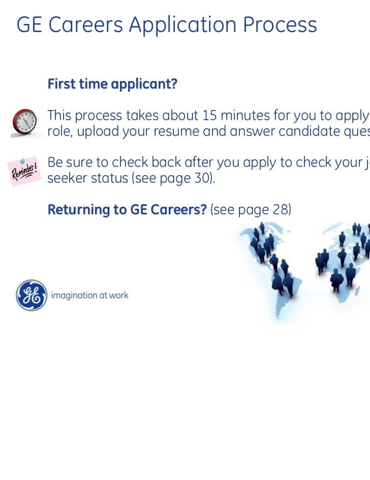 GE Careers Application Process   First time applicant?   This process takes about 15 minutes for you to apply for the   ro...