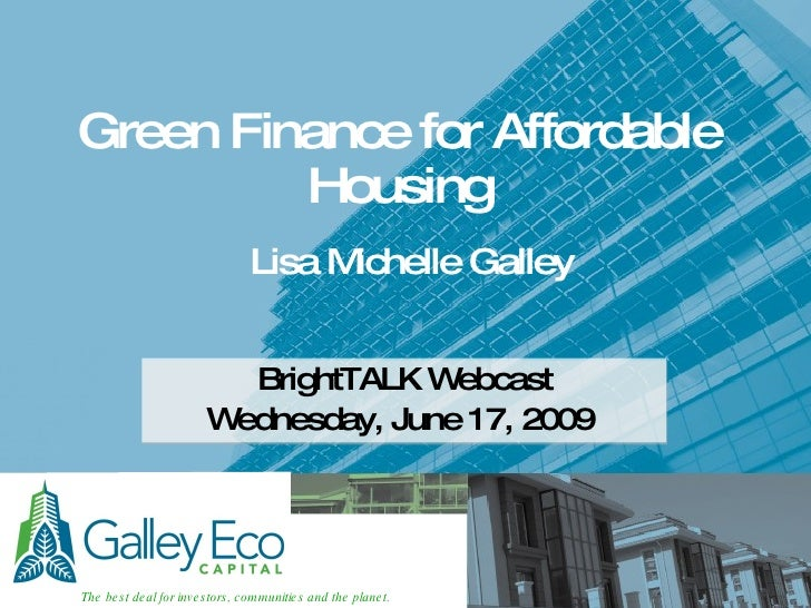 Green Finance for Affordable Housing BrightTALK Webcast Wednesday, June 17, 2009   Lisa Michelle Galley