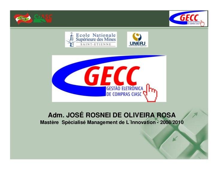 Adm. JOSÉ ROSNEI DE OLIVEIRA ROSAMastère Spècialisé Management de L´Innovation - 2008/2010