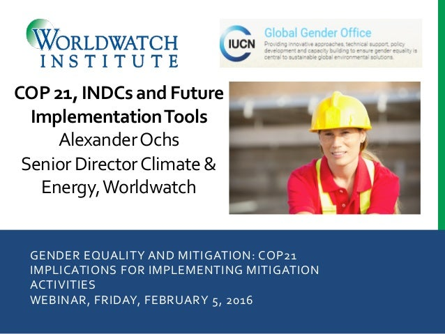GENDER	   EQUALITY	   AND	   MITIGATION:	   COP21	    IMPLICATIONS	   FOR	   IMPLEMENTING	   MITIGATION	    ACTIVITIES	   ...
