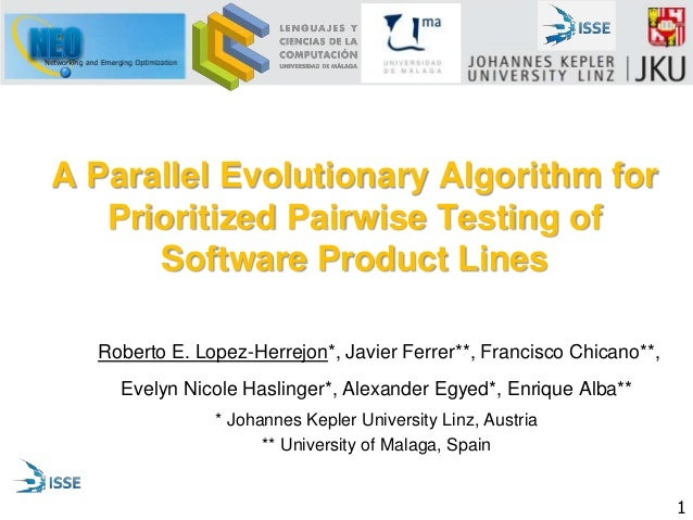 1 A Parallel Evolutionary Algorithm for Prioritized Pairwise Testing of Software Product Lines Roberto E. Lopez-Herrejon*,...