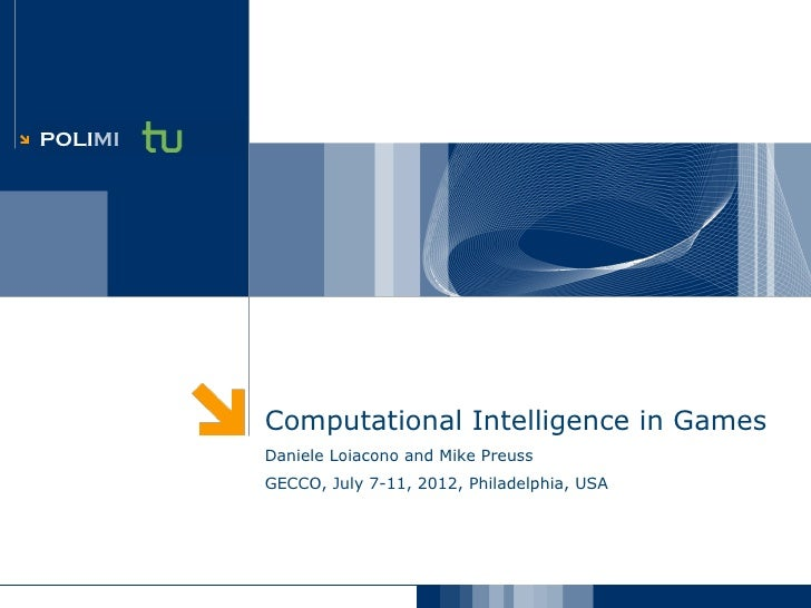 POLIMI         Computational Intelligence in Games         Daniele Loiacono and Mike Preuss         GECCO, July 7-11, 2012...