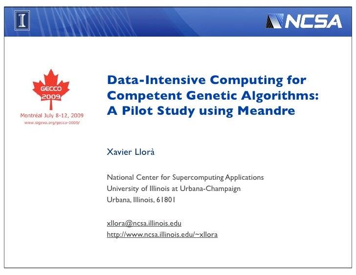 Data-Intensive Computing for Competent Genetic Algorithms: A Pilot Study using Meandre   Xavier Llorà  National Center for...