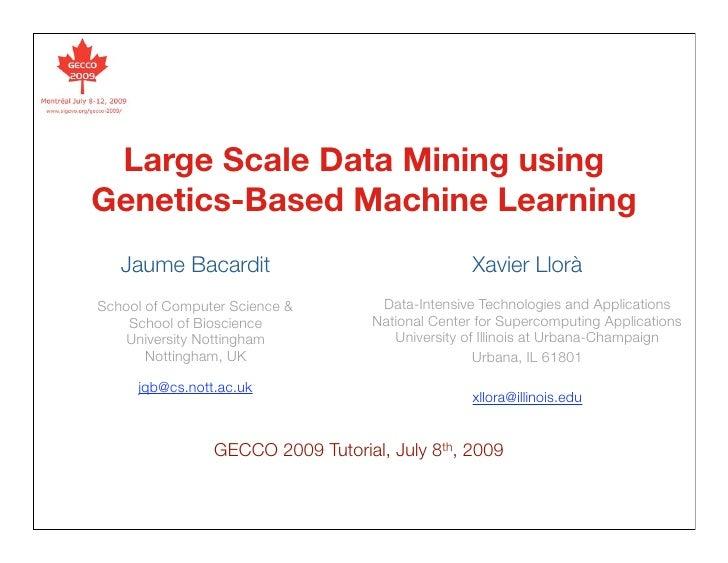 Large Scale Data Mining using Genetics-Based Machine Learning    Jaume Bacardit                                 Xavier Llo...