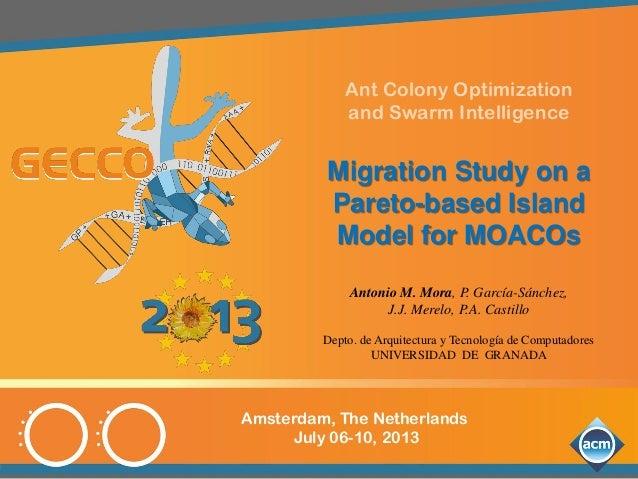 Amsterdam, The Netherlands July 06-10, 2013 Ant Colony Optimization and Swarm Intelligence Migration Study on a Pareto-bas...
