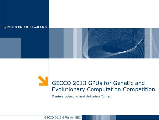 GECCO 2013 GPUs for GEC GECCO 2013 GPUs for Genetic and Evolutionary Computation Competition Daniele Loiacono and Antonino...