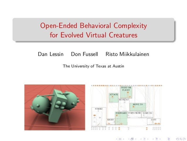 Open-Ended Behavioral Complexity for Evolved Virtual Creatures Dan Lessin Don Fussell Risto Miikkulainen The University of...