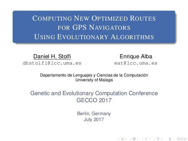 COMPUTING NEW OPTIMIZED ROUTES FOR GPS NAVIGATORS USING EVOLUTIONARY ALGORITHMS Daniel H. Stolfi dhstolfi@lcc.uma.es Enriqu...