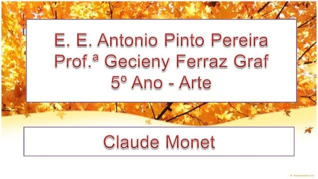 1840-1862 Claude Oscar Monet nasceu em Paris, na França, em 1840.Quando tinha cinco anos a família se mudou para Le Havre...