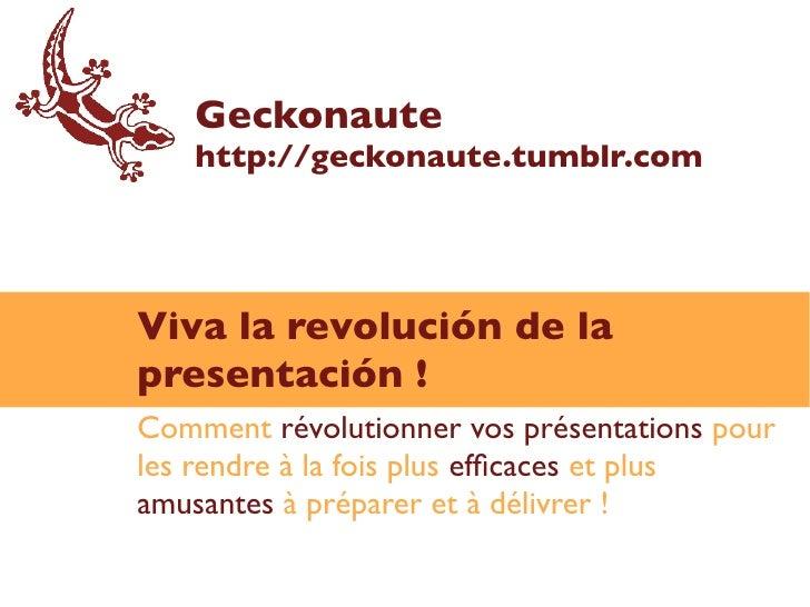 Geckonaute    http://geckonaute.tumblr.com     Viva la revolución de la presentación ! Comment révolutionner vos présentat...