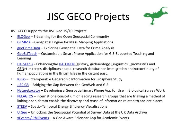 JISC GECO Projects<br />JISC GECO supports the JISC Geo 15/10 Projects:<br />ELOGeo – E-Learning for the Open Geospatial C...