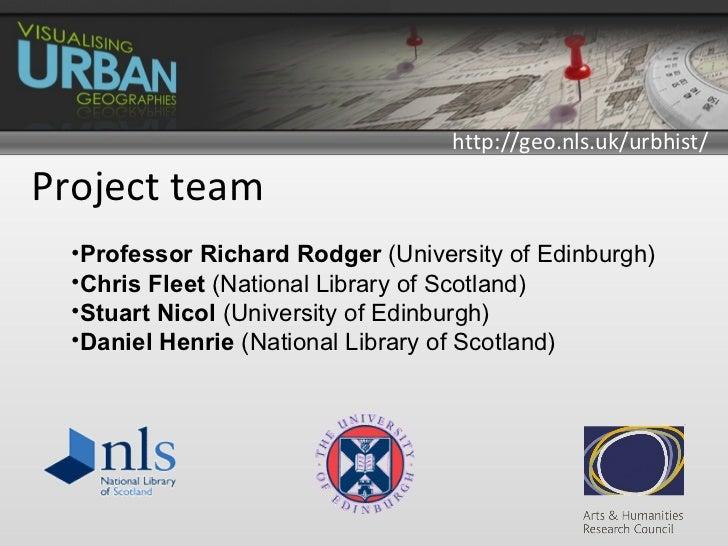 http://geo.nls.uk/urbhist/Project team  •Professor Richard Rodger (University of Edinburgh)  •Chris Fleet (National Librar...