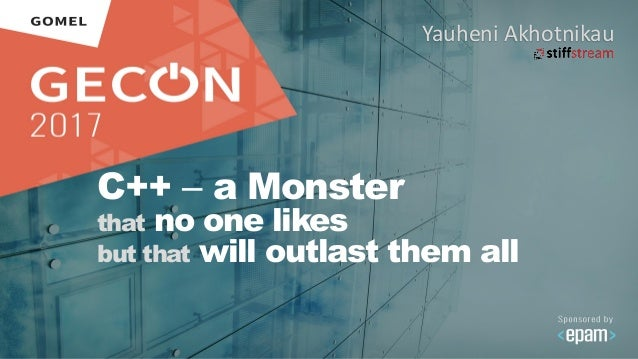 C++ ‒ a Monster that no one likes but that will outlast them all Yauheni Akhotnikau