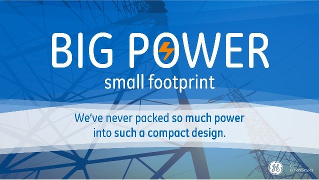 GE Critical Power: Introducing our Compact Low Power (CLP) Family (Big power, Small footprint)