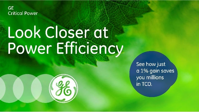 GE Critical Power     Closer at Power Efficiency  See howjust  a 1% an saves '  i'ns ' CO.