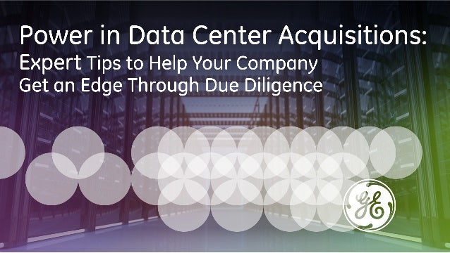 Power in Data Center Acquisitions: Expert Tips To Help Your Company Get An Edge Through Due Diligence