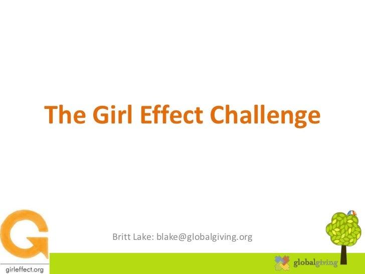 The Girl Effect Challenge            Britt Lake: blake@globalgiving.org10/4/201210/4/2012                                 ...