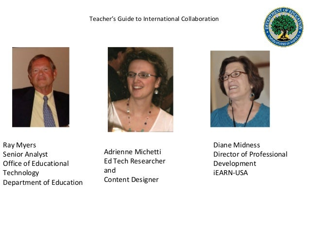 Teacher's Guide to International Collaboration Ray Myers Senior Analyst Office of Educational Technology Department of Edu...