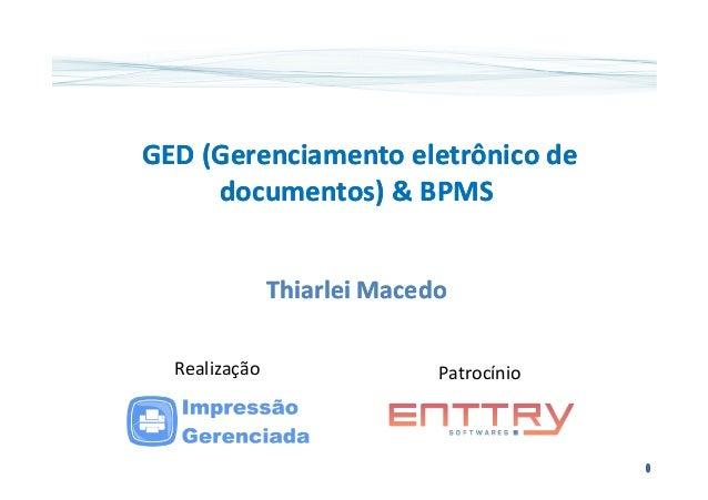 GED (Gerenciamento eletrônico deGED (Gerenciamento eletrônico de documentos) & BPMSdocumentos) & BPMS ThiarleiThiarlei Mac...
