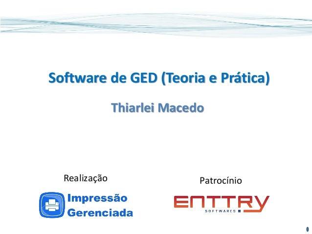 Software de GED (Teoria e Prática) Thiarlei Macedo PatrocínioRealização