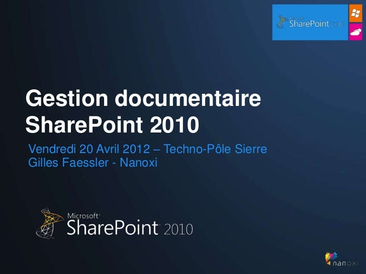 Gestion documentaireSharePoint 2010Vendredi 20 Avril 2012 – Techno-Pôle SierreGilles Faessler - Nanoxi