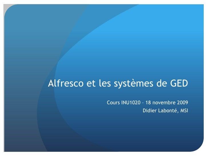 Alfresco et les systèmes de GED<br />Cours INU1020 – 18 novembre 2009<br />Didier Labonté, MSI<br />