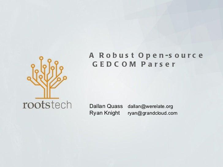 A Robust Open-source  GEDCOM Parser Dallan Quass  [email_address] Ryan Knight  [email_address]