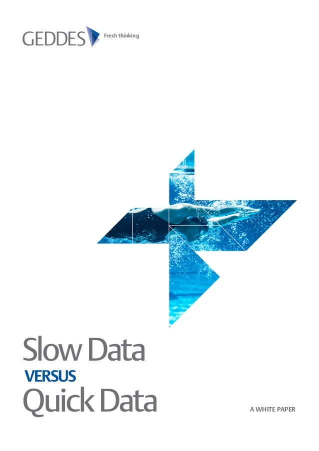 Fresh thinking  Slow Data VERSUS  Quick Data  A WHITE PAPER