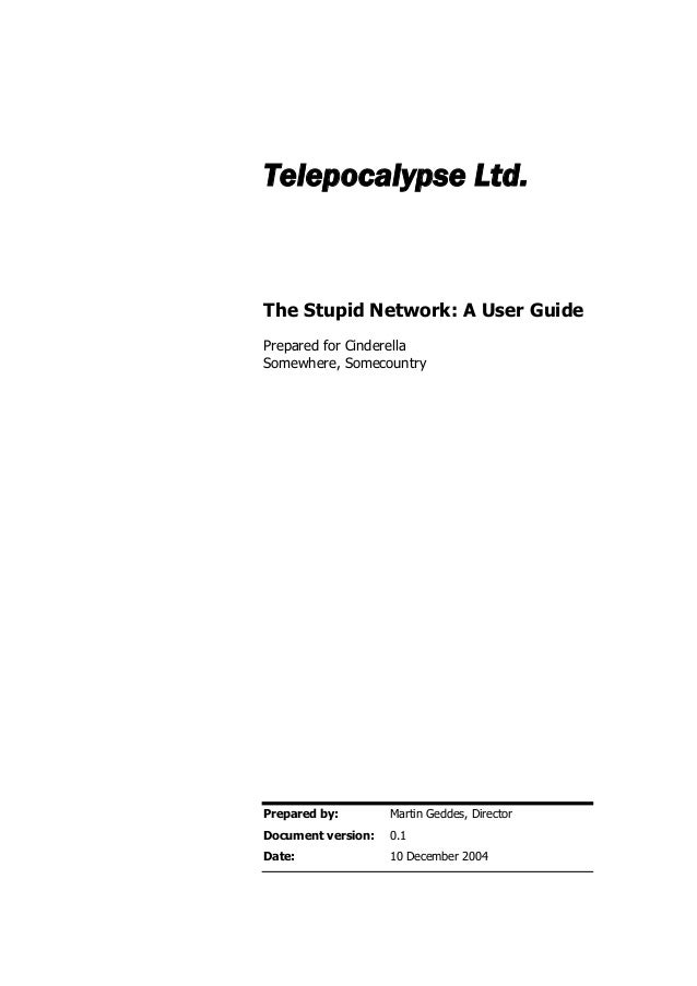 Telepocalypse Ltd.  The Stupid Network: A User Guide Prepared for Cinderella Somewhere, Somecountry  Prepared by:  Martin ...