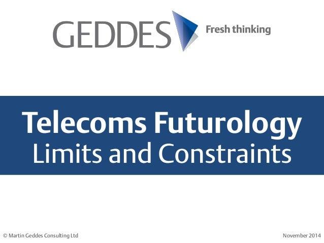 Telecoms Futurology Limits and Constraints  © Martin Geddes Consulting Ltd  November 2014