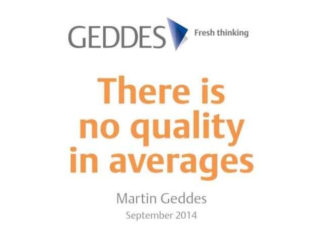 GEDDESV   There is no quality in averages  Martin Geddes September 2014