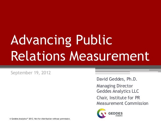 © Geddes Analytics™ 2012. Not for distribution without permission. Advancing Public Relations Measurement September 19, 20...