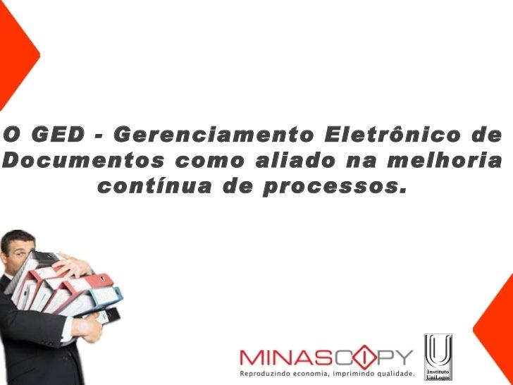 O GED - Gerenciamento Eletrônico de Documentos como aliado na melhoria contínua de processos.