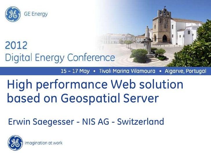 GE EnergyHigh performance Web solutionbased on Geospatial ServerErwin Saegesser - NIS AG - Switzerland