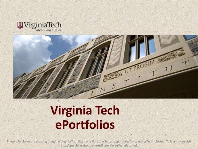 Virginia Tech ePortfolios These ePortfolios are creating using the Virginia Tech Electronic Portfolio System, sponsored by...