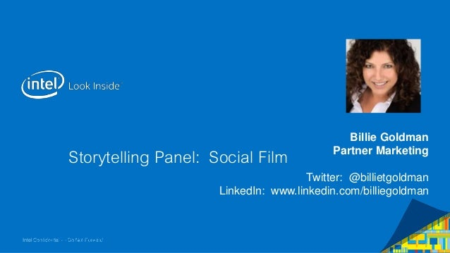 Intel Confidential — Do Not Forward Storytelling Panel: Social Film Billie Goldman Billie Goldman Partner Marketing Twitte...