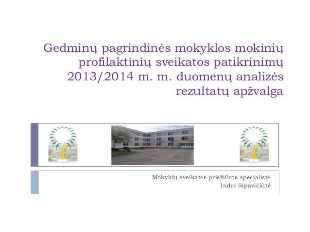 Gedminų pagrindinės mokyklos mokinių profilaktinių sveikatos patikrinimų 2013/2014 m. m. duomenų analizės rezultatų apžval...