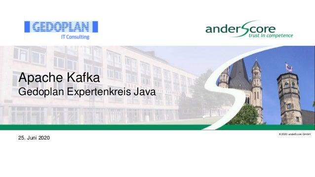 © 2020 anderScore GmbH Apache Kafka Gedoplan Expertenkreis Java 25. Juni 2020