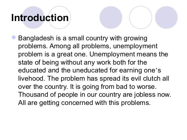 essay on unemployment problem in bangladesh According to labor force survey (2010), in bangladesh, the unemployment rate  is 45  rural areas despite urban poverty are also a problem in bangladesh  : .