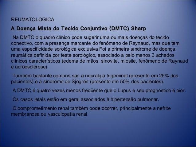 REUMATOLOGICA A Doença Mista do Tecido Conjuntivo (DMTC) Sharp Na DMTC o quadro clínico pode sugerir uma ou mais doenças ...
