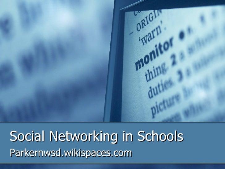 Social Networking in Schools Parkernwsd.wikispaces.com