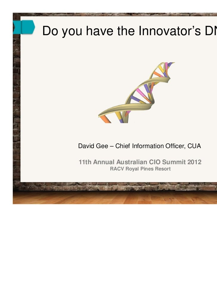 Do you have the Innovator's DNA?     David Gee – Chief Information Officer, CUA     11th Annual Australian CIO Summit 2012...