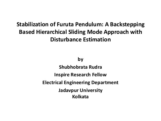 Stabilization of Furuta Pendulum: A Backstepping Based Hierarchical Sliding Mode Approach with              Disturbance Es...