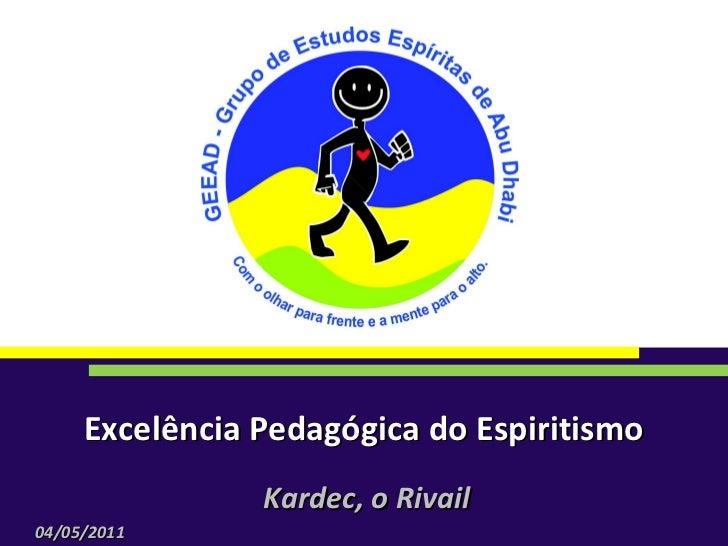 Excelência Pedagógica do Espiritismo Kardec, o Rivail 04/05/2011