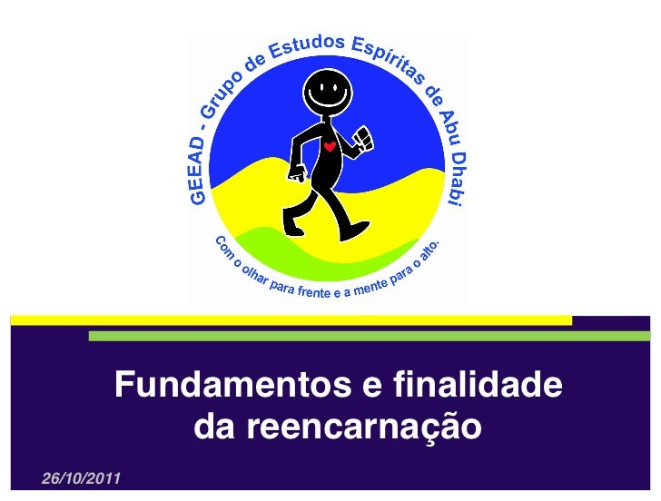 Fundamentos e finalidade             da reencarnação26/10/2011