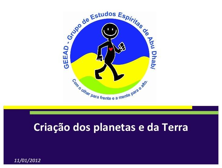 CriaçãodosplanetasedaTerra11/01/2012