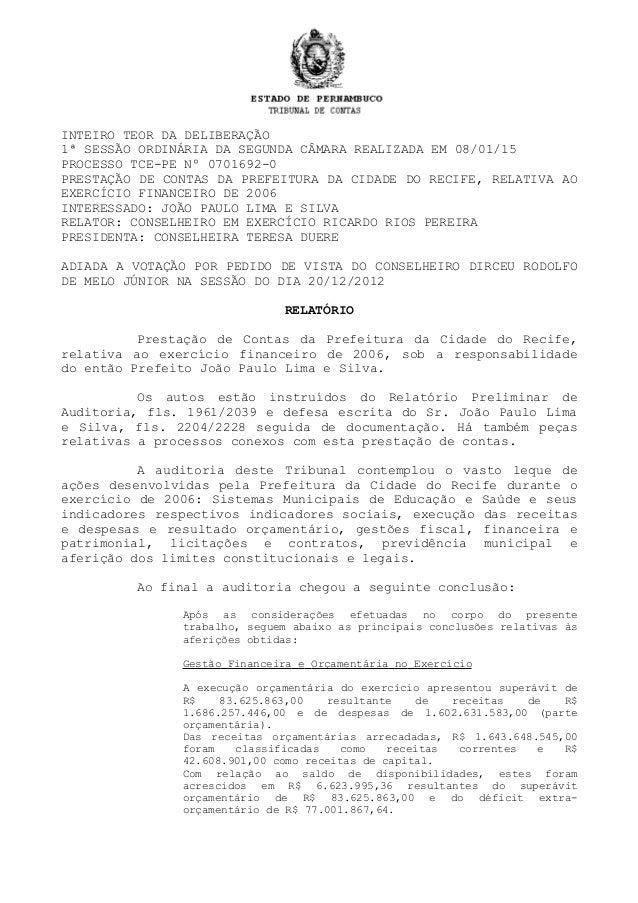 INTEIRO TEOR DA DELIBERAÇÃO 1ª SESSÃO ORDINÁRIA DA SEGUNDA CÂMARA REALIZADA EM 08/01/15 PROCESSO TCE-PE Nº 0701692-0 PREST...