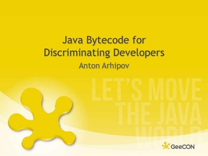Java Bytecode for Discriminating Developers<br />Anton Arhipov<br />